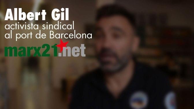Albert Gil, activista sindical al port de Barcelona, parla de l'1-O, el 3-O…